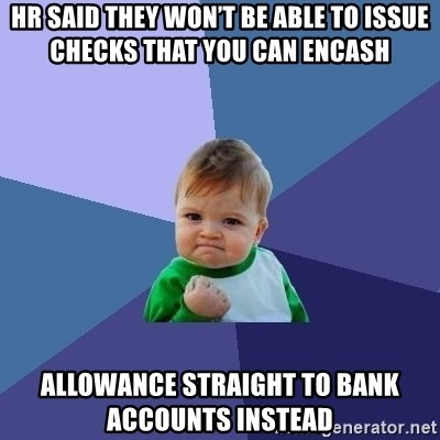 Success Kid - HR said they won't be able to issue checks that you can encash Allowance straight to bank accounts instead