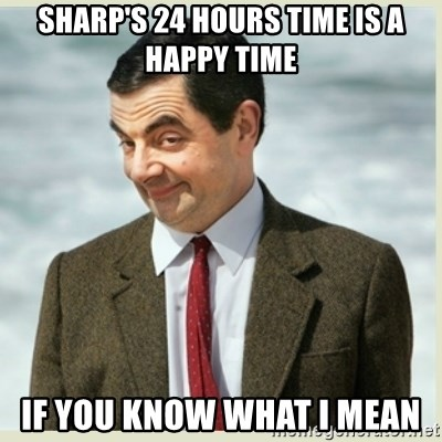MR bean - sharp's 24 hours time is a happy time if you know what i mean