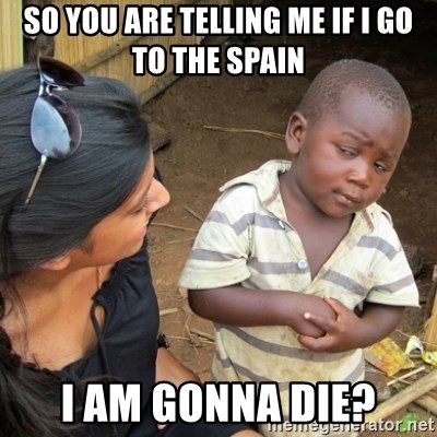 Skeptical 3rd World Kid - SO YOU ARE TELLING ME IF I GO TO THE SPAIN I AM GONNA DIE?