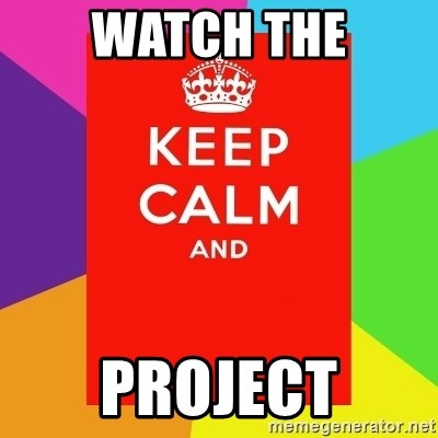 Keep calm and - WATCH THE PROJECT