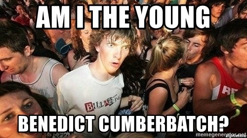 -Sudden Clarity Clarence - AM I THE YOUNG BENEDICT CUMBERBATCH?