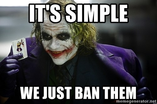 joker - it's simple we just ban them