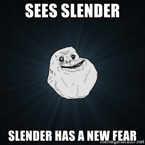 Forever Alone - sees slender slender has a new fear
