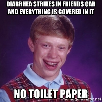 Bad Luck Brian - Diarrhea strikes in friends car and everything is covered in it no toilet paper