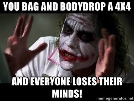 joker mind loss - You Bag and bodydrop a 4x4 and everyone loses their minds!