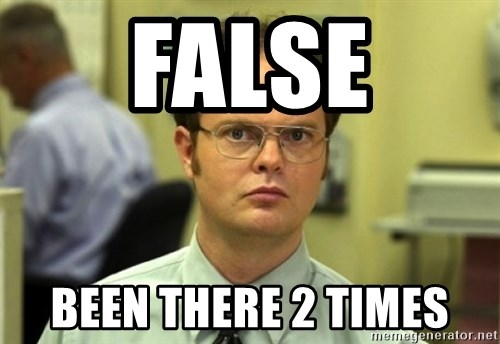 Dwight Meme - FALSE BEen there 2 times