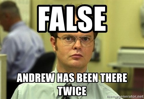 Dwight Meme - False ANdrew has been there twice