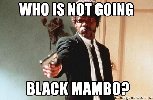 I double dare you - who is not going  black mambo?