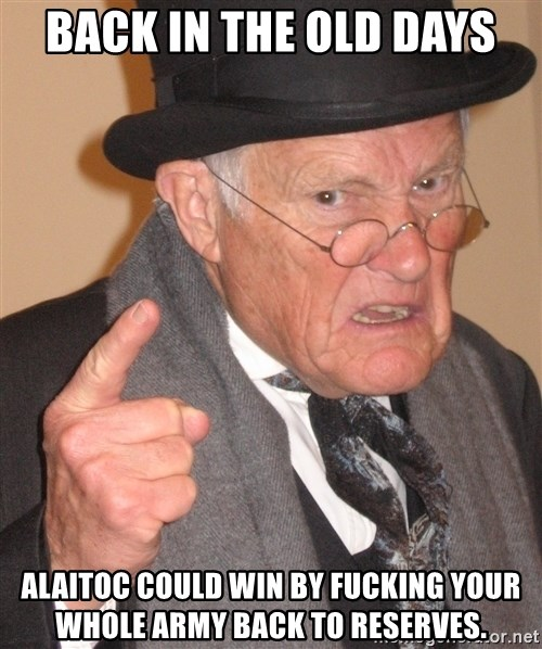 Angry Old Man - back in the old days Alaitoc could win by fucking your whole army back to reserves.