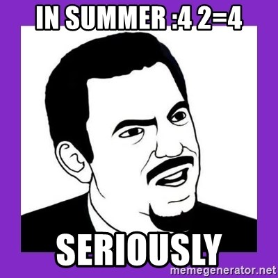 Seriously Teacher - IN SUMMER :4 2=4 SERIOUSLY
