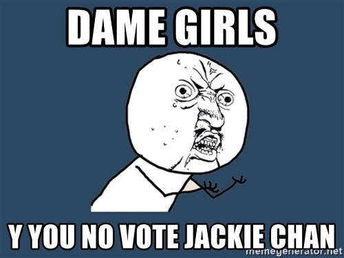 Y U No - DAME GIRLS Y YOU NO VOTE JACKIE CHAN