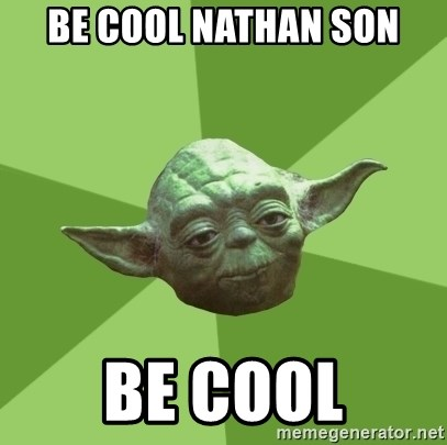 Advice Yoda Gives - BE Cool nathan son be cool