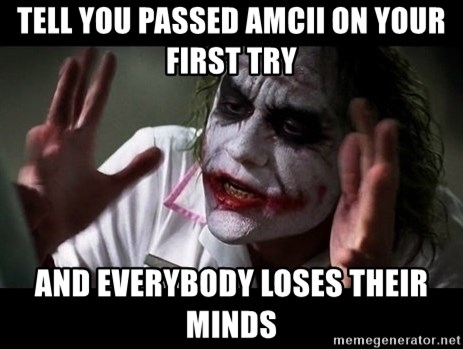 joker mind loss - tell you passed amcII on your first try and everybody loses their minds