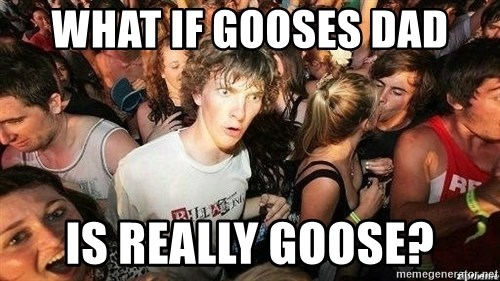 -Sudden Clarity Clarence - WHAT IF GOOSES DAD IS REALLY GOOSE?