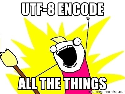 X ALL THE THINGS - utf-8 encode all the things
