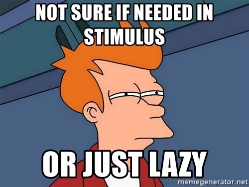 Futurama Fry - Not sure if NEEDED IN STIMULUS OR JUST LAZY