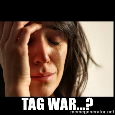 First World Problems -  Tag war...?
