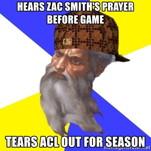 Scumbag God - hears zac smith's prayer before game tears acl out for season