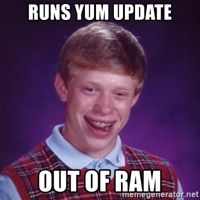 Bad Luck Brian - Runs yum update out of ram