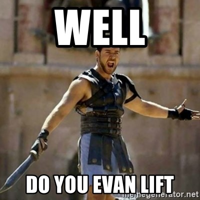 GLADIATOR - WELL DO YOU EVAN LIFT