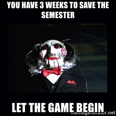 saw jigsaw meme - you have 3 weeks to save the semester let the game begin