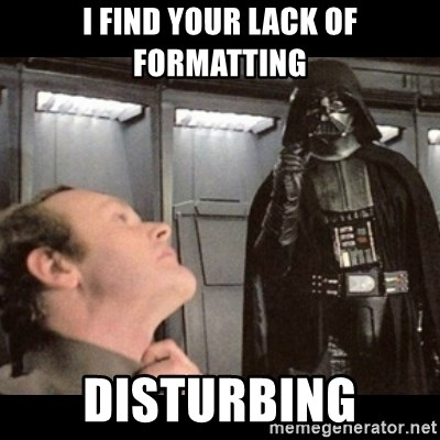 I find your lack of faith disturbing - i find your lack of formatting disturbing