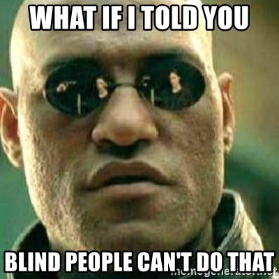What If I Told You - What if I told you blind people can't do that
