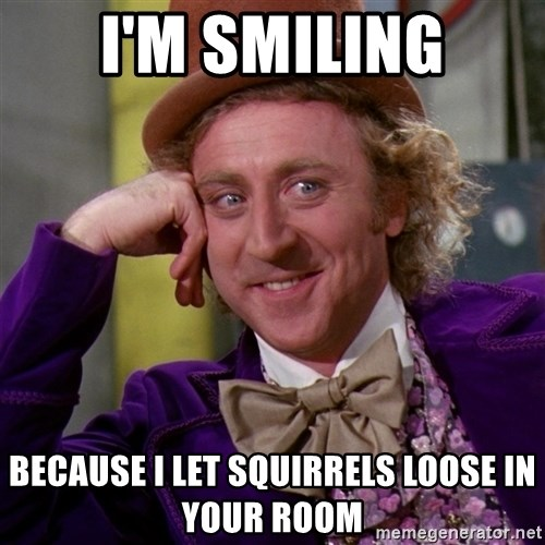 Willy Wonka - I'm smiling because i let squirrels loose in your room