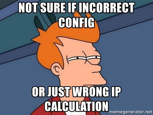 Futurama Fry - not sure if incorrect config or just wrong IP calculation