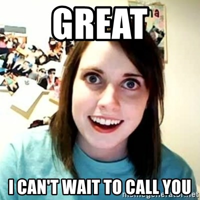 overly attached girl - great i can't wait to call you