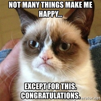 Grumpy Cat  - Not many things make me happy... Except for this. Congratulations.