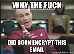 Picard Wtf - WHY THE FUCK DID BOON ENCRYPT THIS EMAIL