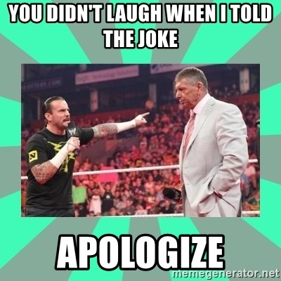 CM Punk Apologize! - You didn't laugh when I told the joke apologize