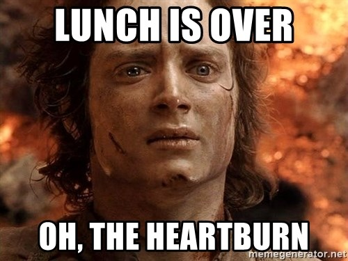 Frodo  - Lunch is Over Oh, the heartburn