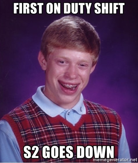 Bad Luck Brian - First On Duty Shift S2 goes down