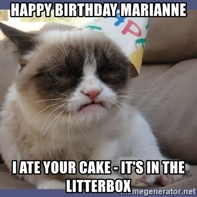 Birthday Grumpy Cat - Happy birthday marianne I ate your cake - it's in the litterbox