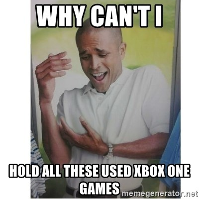 Why Can't I Hold All These?!?!? - WHY CAN'T I HOLD ALL THESE USED XBOX ONE GAMES