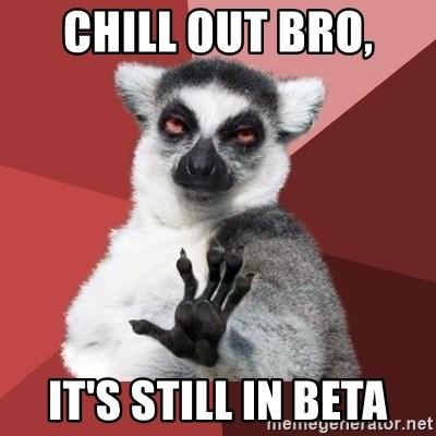 Chill Out Lemur - Chill out bro, it's still in beta