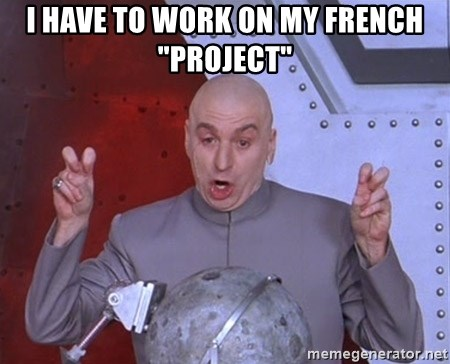 "Dr. Evil Air Quotes - I have to work on my french ""project"""