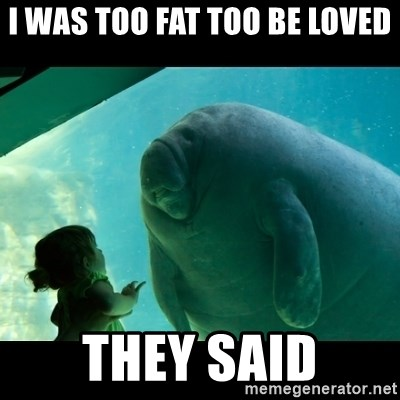 Overlord Manatee - i was too fat too be loved they said