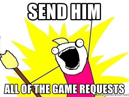 x all of the y - Send him all of the game requests