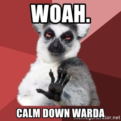 Chill Out Lemur - woah. calm down warda