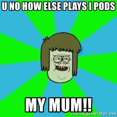 musculoso - U NO HOW ELSE PLAYS I PODS MY MUM!!