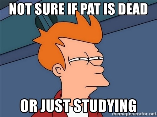 Futurama Fry - Not sure if pat is dead or just studying