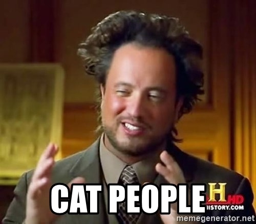 Ancient Aliens -  cat people