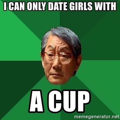 High Expectations Asian Father - I can only date girls with A Cup