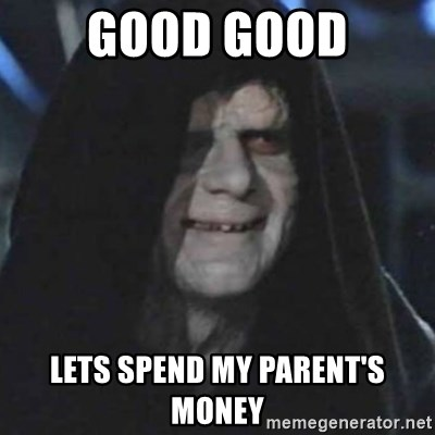 emperor palpatine good good - good good lets spend my parent's money