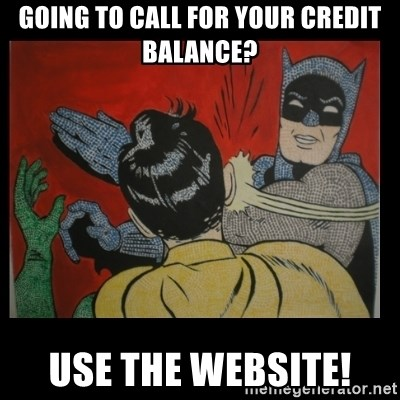 Batman Slappp - going to Call for your credit balance? Use the website!