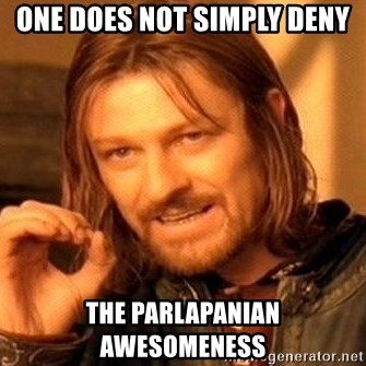 One Does Not Simply - One does not simply deny the parlapanian awesomeness