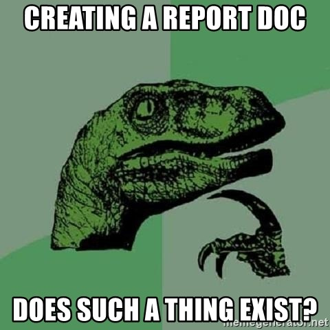 Philosoraptor - Creating A Report Doc Does such a thing exist?